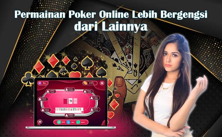 Permainan Poker Online Lebih Bergengsi dari Lainnya